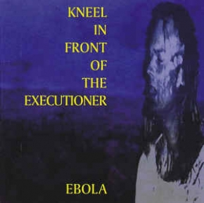 Kneel In Front Of The Executioner (KIFOTH) Ebola CD 2003