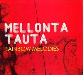 MELLONTA TAUTA Rainbow Melodies CD Digipack 2013