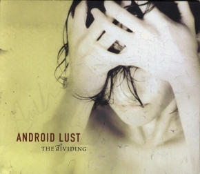 ANDROID LUST The Dividing CD Digipack 2002