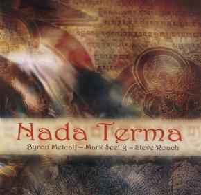 Byron Metcalf / Mark Seelig / Steve Roach Nada Terma CD 2008