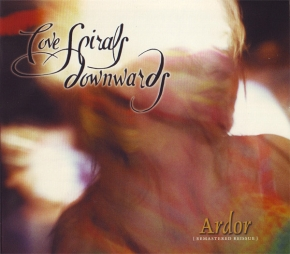 LOVE SPIRALS DOWNWARDS Ardor (Remastered Reissue) CD Digipack 2007