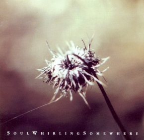 SOUL WHIRLING SOMEWHERE Everyone Will Eventually Leave... CD 1995