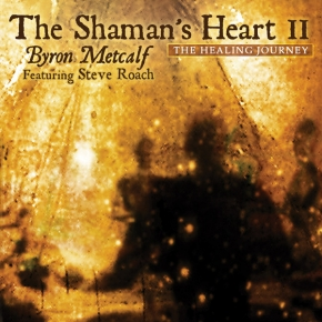 Byron Metcalf featuring Steve Roach The Shaman's Heart II CD Digipack 2011