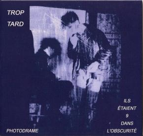 TROP TARD Ils Etaient 9 Dans L'Obscurite / Photodrame CD Digipack 2012