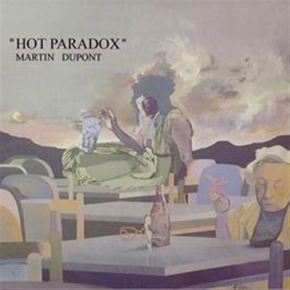 MARTIN DUPONT Hot Paradox CD Digipack 2019