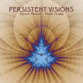 BYRON METCALF & MARK SEELIG Persistent Visions CD Digipack 2019