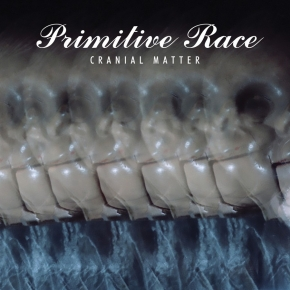 PRIMITIVE RACE Cranial Matter CD 2019 (VÖ 09.08)