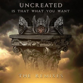 UNCREATED Is That What You Want (The Remixes) LIMITED CD 2019