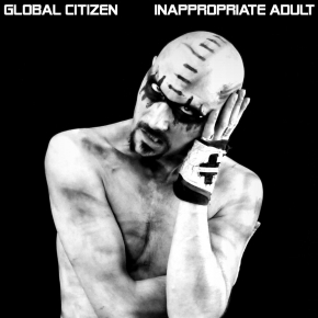 GLOBAL CITIZEN Inappropriate Adult CD 2019