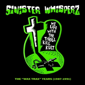 MY LIFE WITH THE THRILL KILL KULT Sinister Whisperz: The 'Wax Trax' Years (1987-1991) CD Digipack 2010