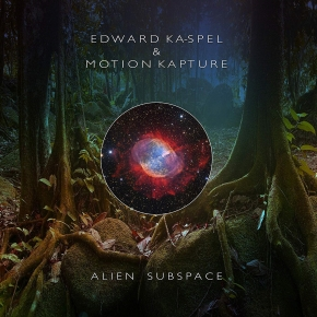 EDWARD KA-SPEL & MOTION KAPTURE Alien Subspace CD Digipack 2019