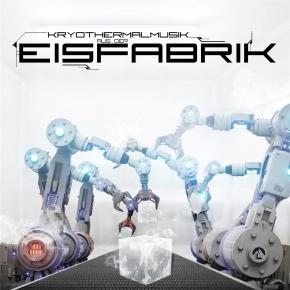 EISFABRIK Kryothermalmusik aus der Eisfabrik CD 2020 (VÖ 24.01)